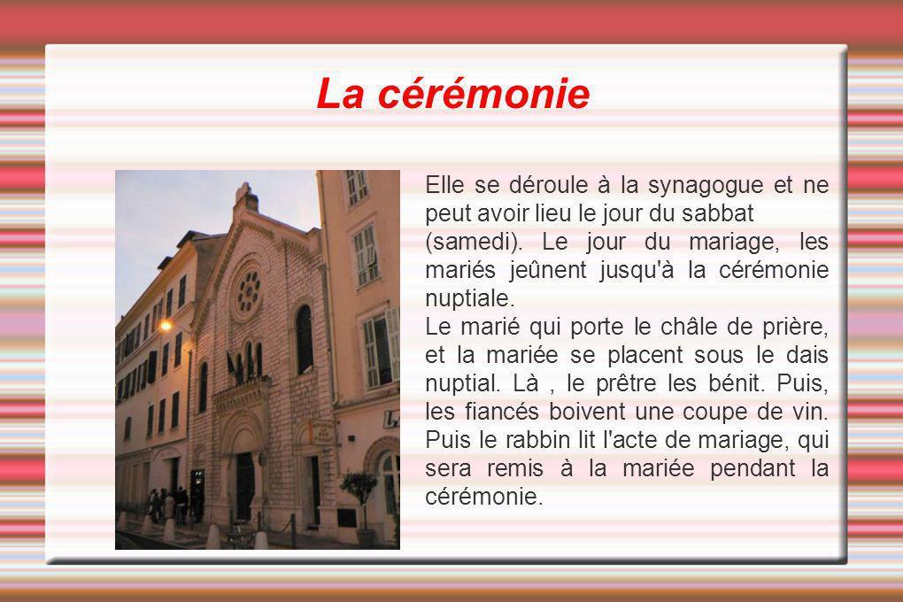 La cérémonie Elle se déroule à la synagogue et ne peut avoir lieu le jour du sabbat.