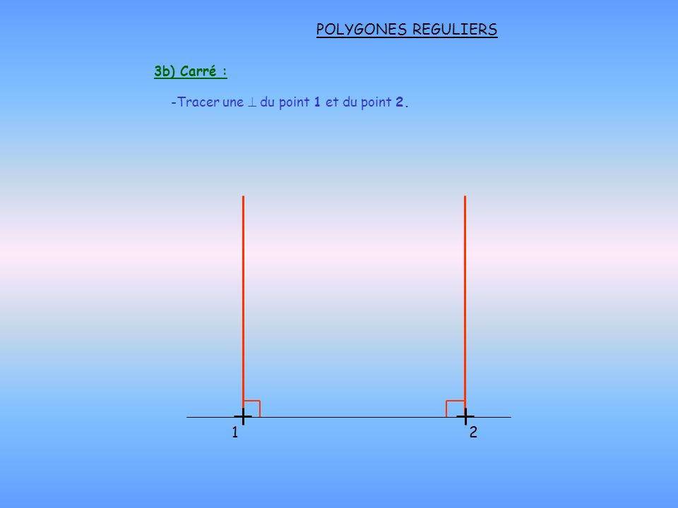 POLYGONES REGULIERS 1 2 3b) Carré :