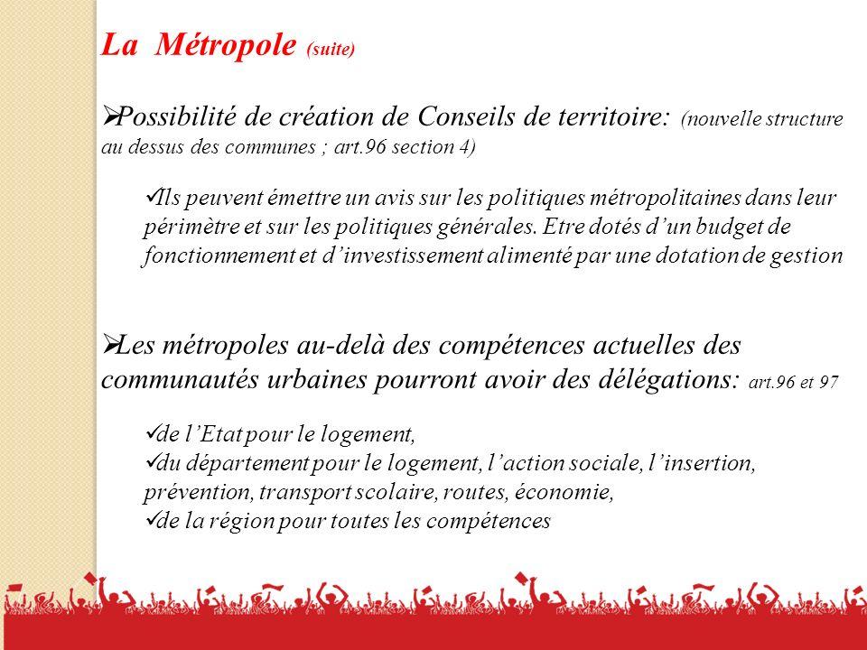 La Métropole (suite) Possibilité de création de Conseils de territoire: (nouvelle structure au dessus des communes ; art.96 section 4)