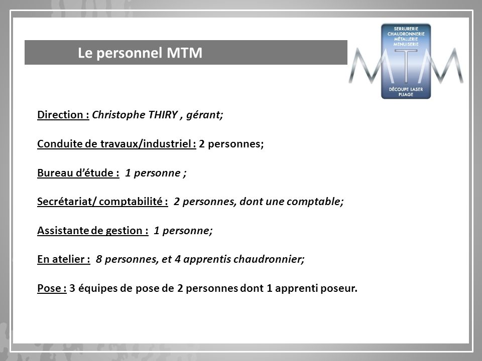 Le personnel MTM Direction : Christophe THIRY , gérant;