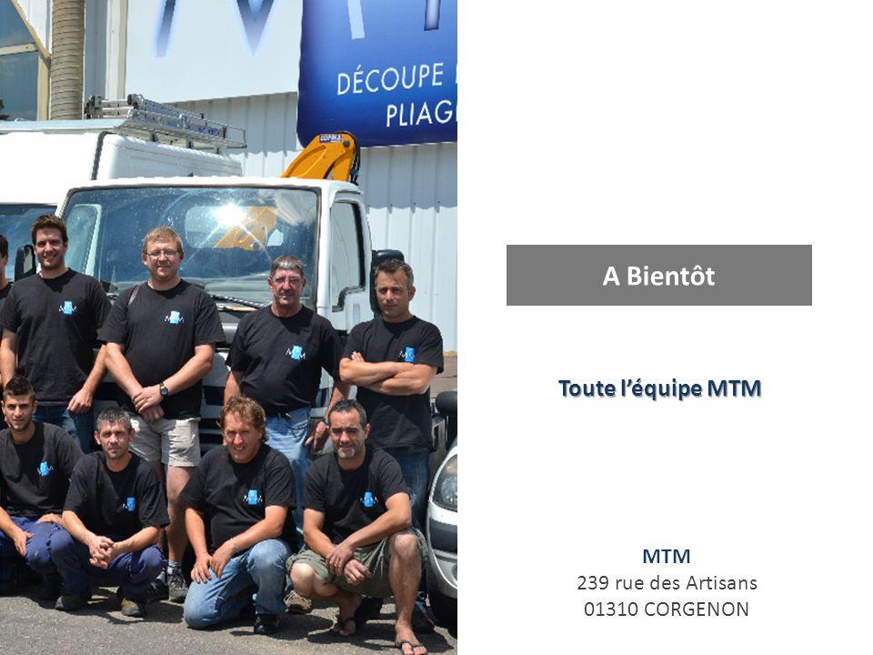 A Bientôt Toute l'équipe MTM MTM 239 rue des Artisans 01310 CORGENON