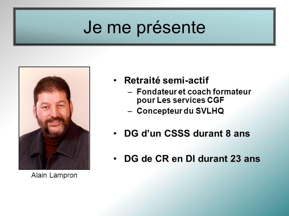 Je me présente Retraité semi-actif DG d'un CSSS durant 8 ans