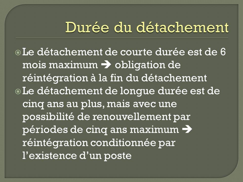 Durée du détachement Le détachement de courte durée est de 6 mois maximum  obligation de réintégration à la fin du détachement.