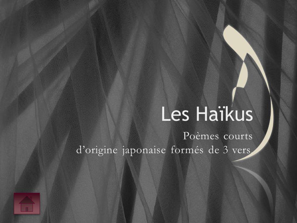 Les Haïkus Poèmes courts d'origine japonaise formés de 3 vers.