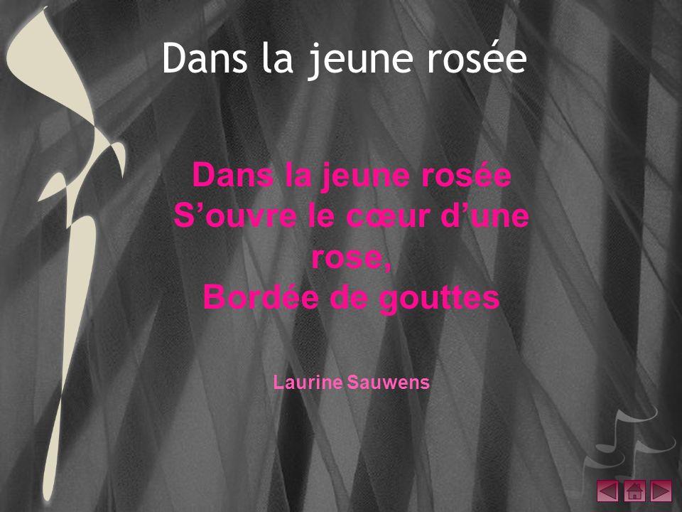 S'ouvre le cœur d'une rose,