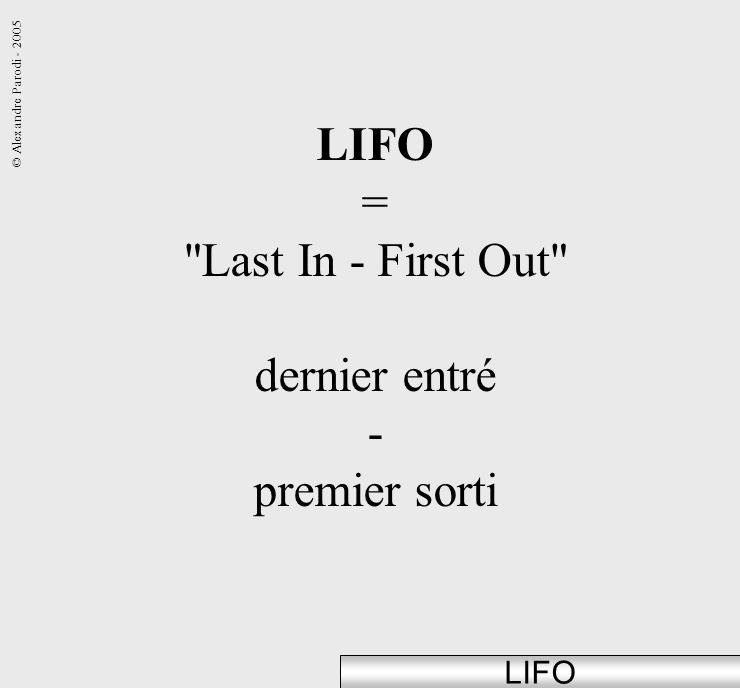 LIFO = Last In - First Out dernier entré - premier sorti LIFO
