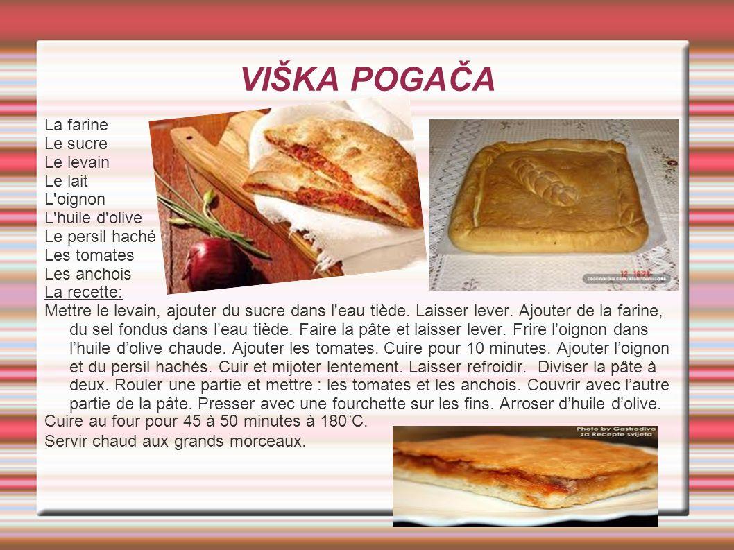 VIŠKA POGAČA La farine Le sucre Le levain Le lait L oignon