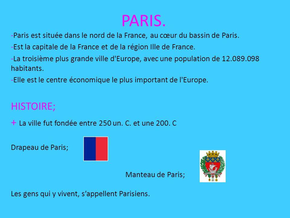 PARIS. HISTOIRE; + La ville fut fondée entre 250 un. C. et une 200. C