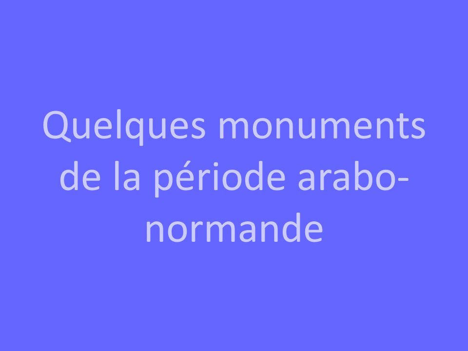 Quelques monuments de la période arabo-normande