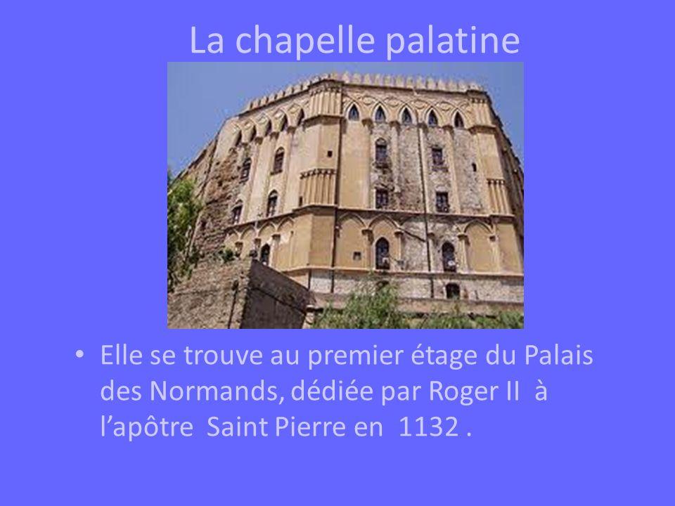 La chapelle palatine Elle se trouve au premier étage du Palais des Normands, dédiée par Roger II à l'apôtre Saint Pierre en 1132 .