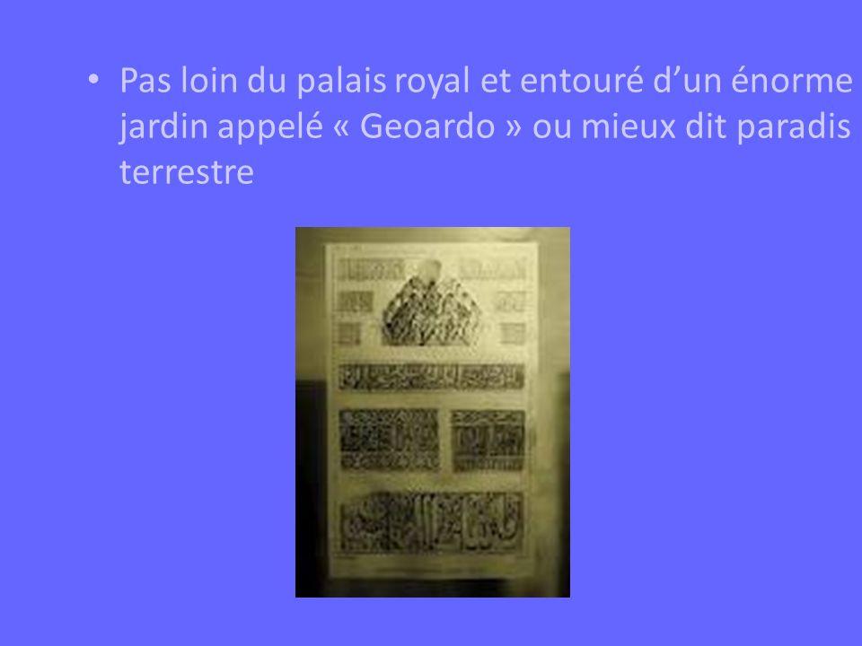 Pas loin du palais royal et entouré d'un énorme jardin appelé « Geoardo » ou mieux dit paradis terrestre