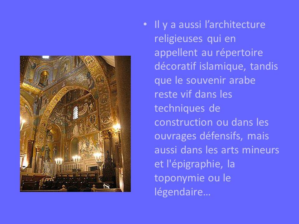 Il y a aussi l'architecture religieuses qui en appellent au répertoire décoratif islamique, tandis que le souvenir arabe reste vif dans les techniques de construction ou dans les ouvrages défensifs, mais aussi dans les arts mineurs et l épigraphie, la toponymie ou le légendaire…