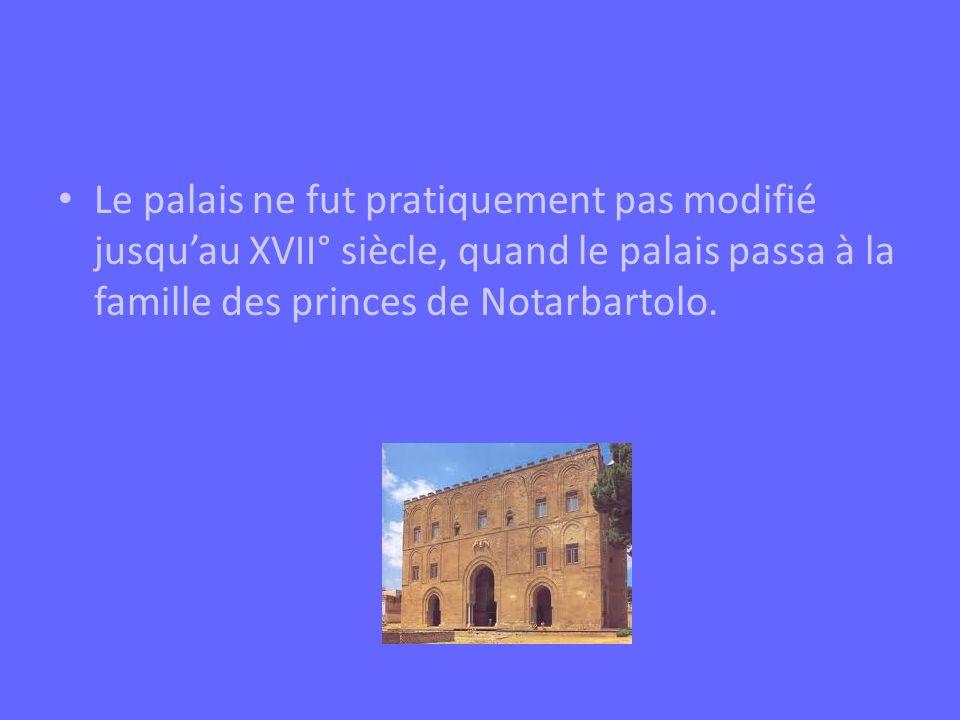 Le palais ne fut pratiquement pas modifié jusqu'au XVII° siècle, quand le palais passa à la famille des princes de Notarbartolo.