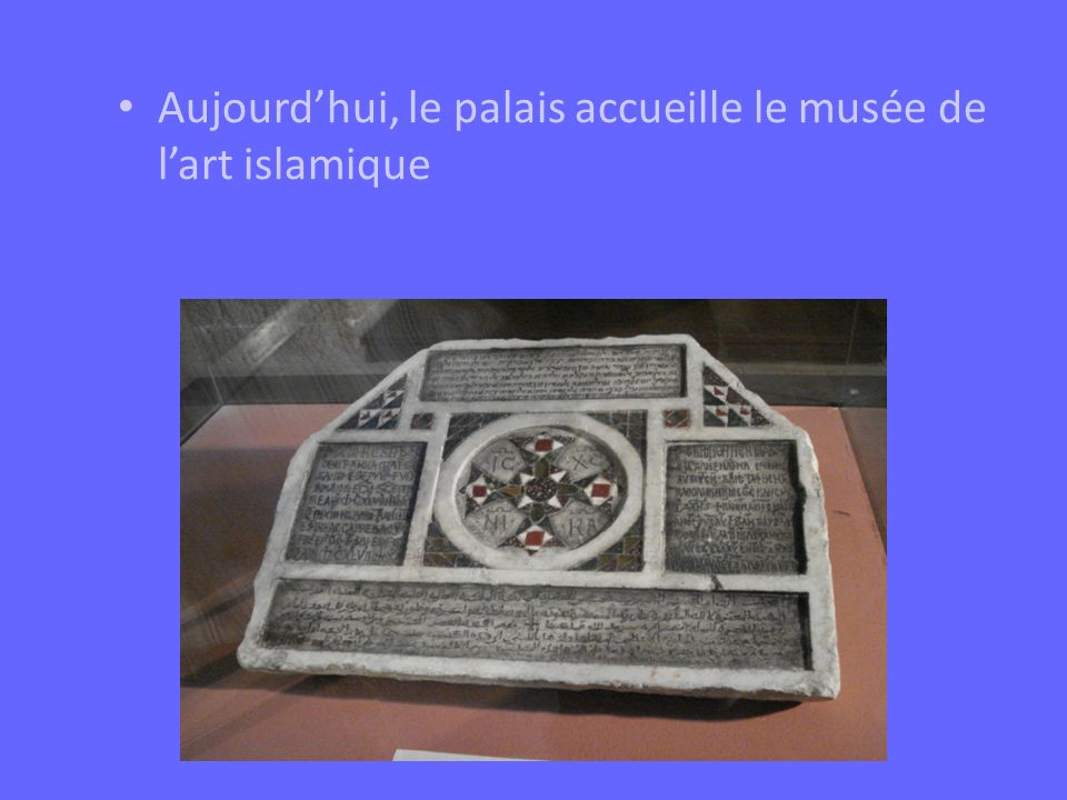 Aujourd'hui, le palais accueille le musée de l'art islamique