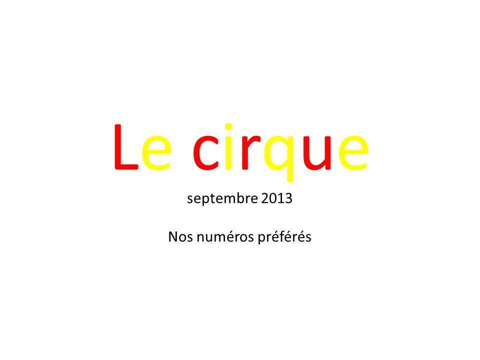 Le cirque septembre 2013 Nos numéros préférés