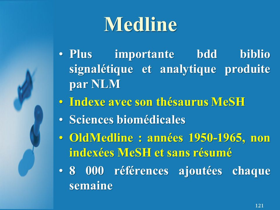 Medline Plus importante bdd biblio signalétique et analytique produite par NLM. Indexe avec son thésaurus MeSH.