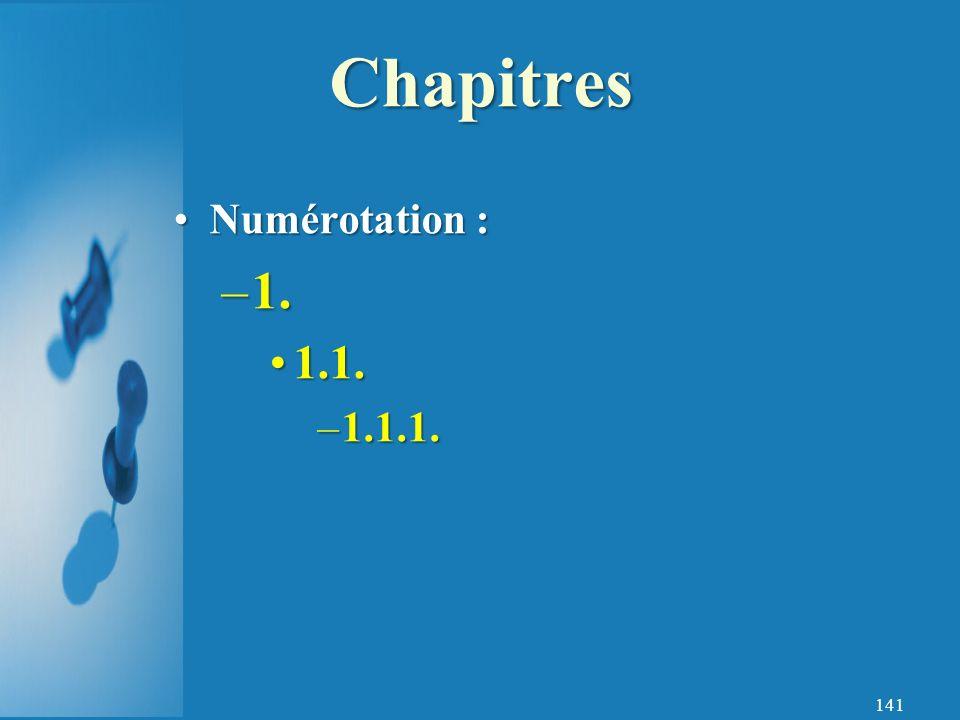 Chapitres Numérotation : 1. 1.1. 1.1.1.