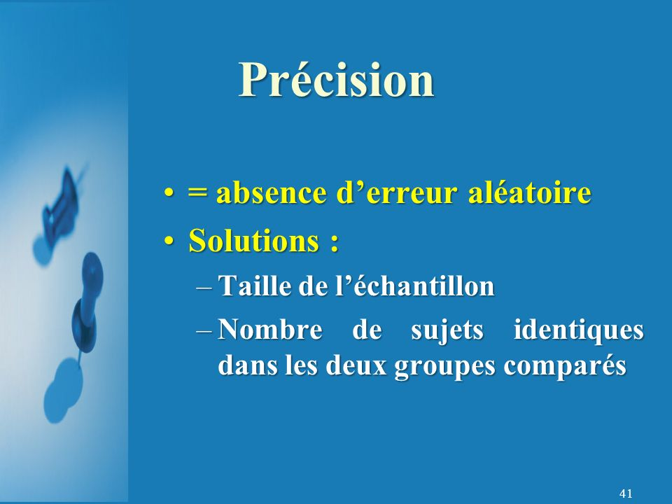 Précision = absence d'erreur aléatoire Solutions :