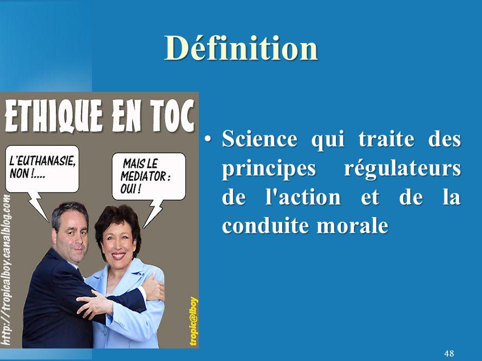 Définition Science qui traite des principes régulateurs de l action et de la conduite morale.