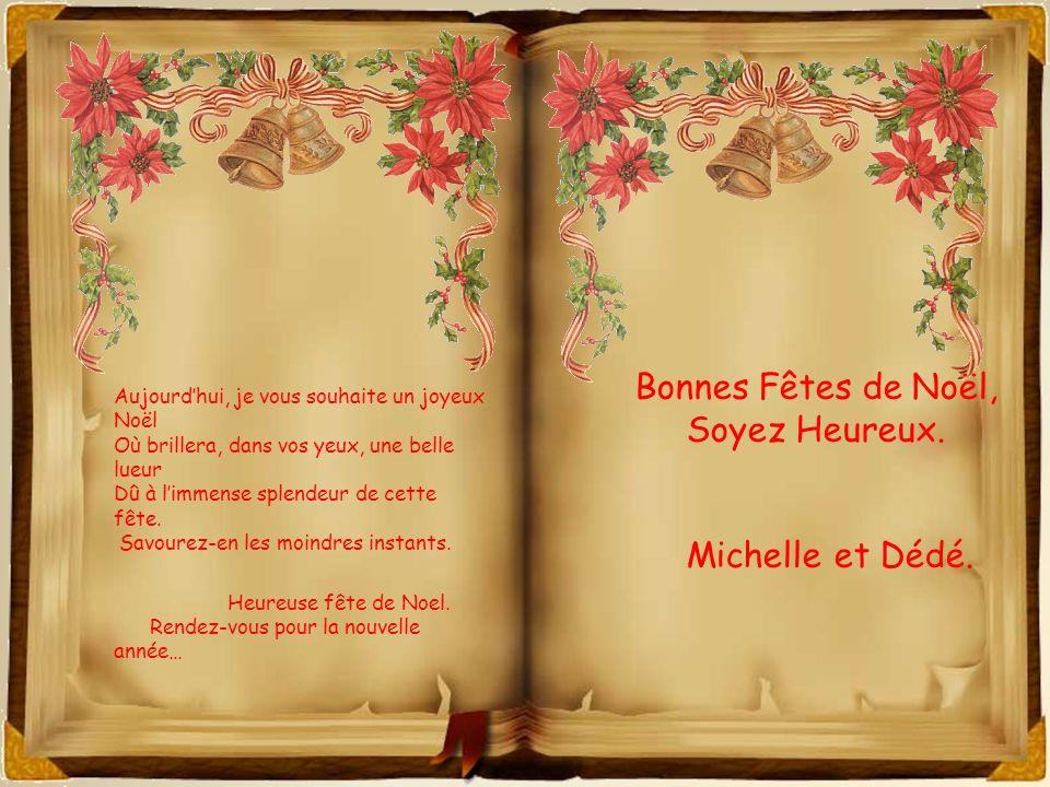Bonnes Fêtes de Noël, Soyez Heureux. Michelle et Dédé.