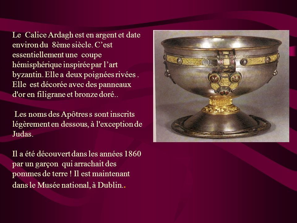 Le Calice Ardagh est en argent et date environ du 8ème siècle
