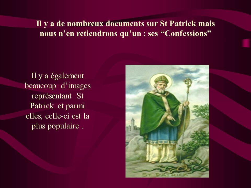 Il y a de nombreux documents sur St Patrick mais nous n'en retiendrons qu'un : ses Confessions