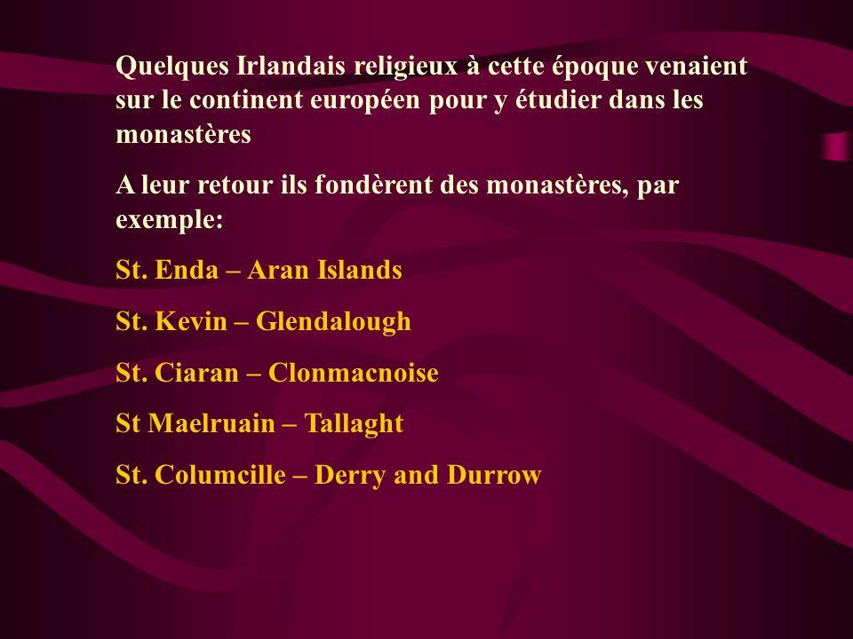 Quelques Irlandais religieux à cette époque venaient sur le continent européen pour y étudier dans les monastères