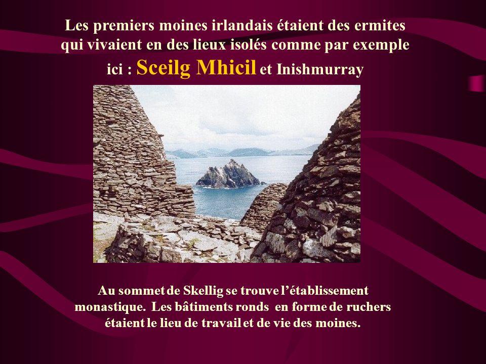 Les premiers moines irlandais étaient des ermites qui vivaient en des lieux isolés comme par exemple ici : Sceilg Mhicil et Inishmurray