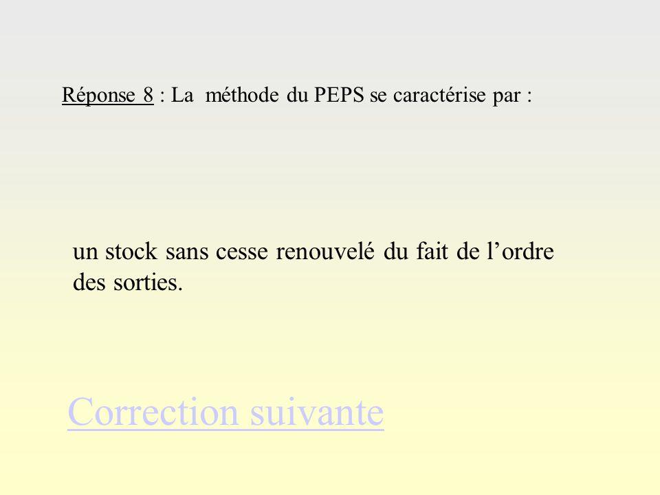 Réponse 8 : La méthode du PEPS se caractérise par :