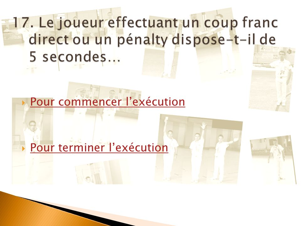 17. Le joueur effectuant un coup franc direct ou un pénalty dispose-t-il de 5 secondes…