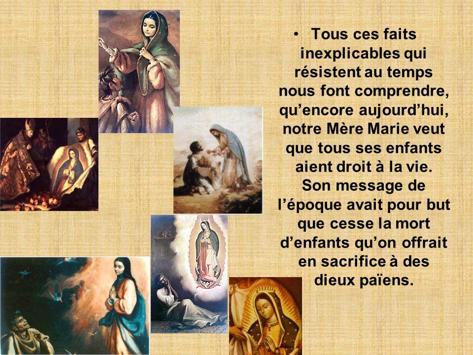 Tous ces faits inexplicables qui résistent au temps nous font comprendre, qu'encore aujourd'hui, notre Mère Marie veut que tous ses enfants aient droit à la vie.