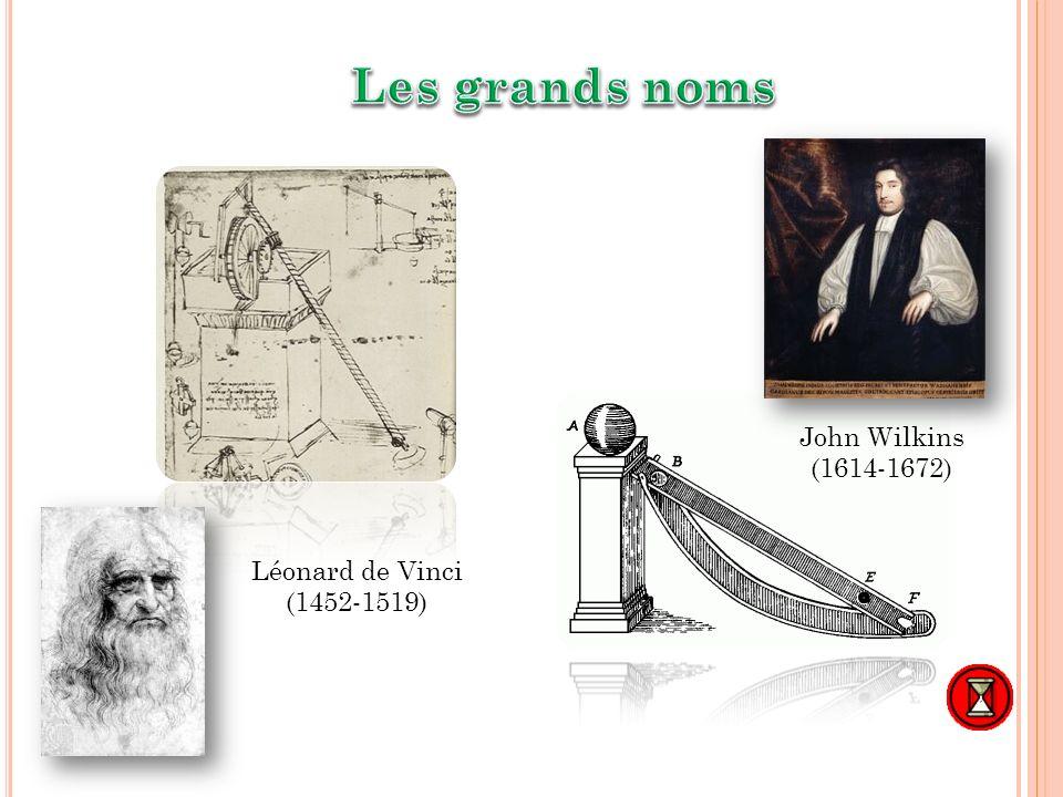 Les grands noms John Wilkins (1614-1672) Léonard de Vinci (1452-1519)