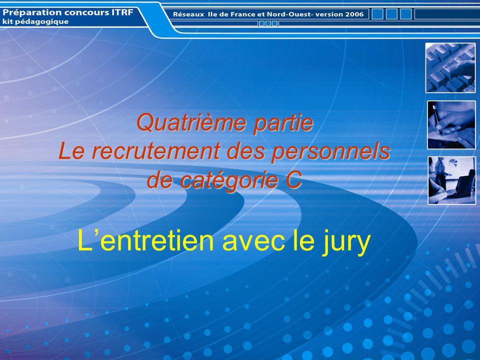 Quatrième partie Le recrutement des personnels de catégorie C L'entretien avec le jury