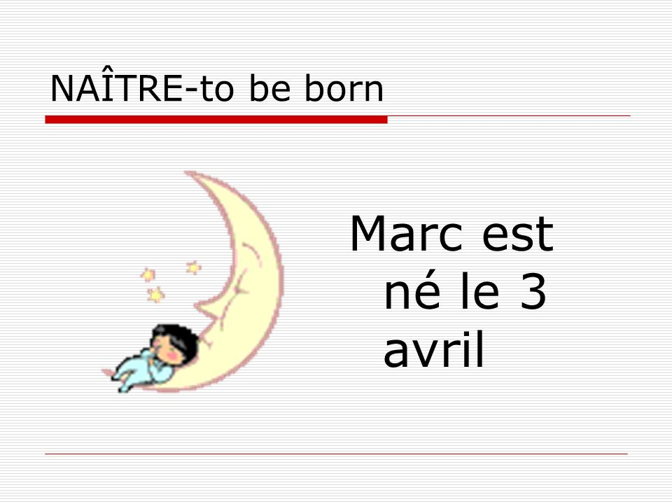 NAÎTRE-to be born Marc est né le 3 avril