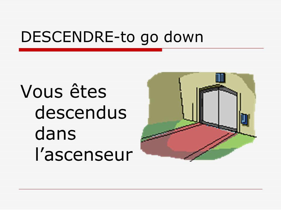 Vous êtes descendus dans l'ascenseur