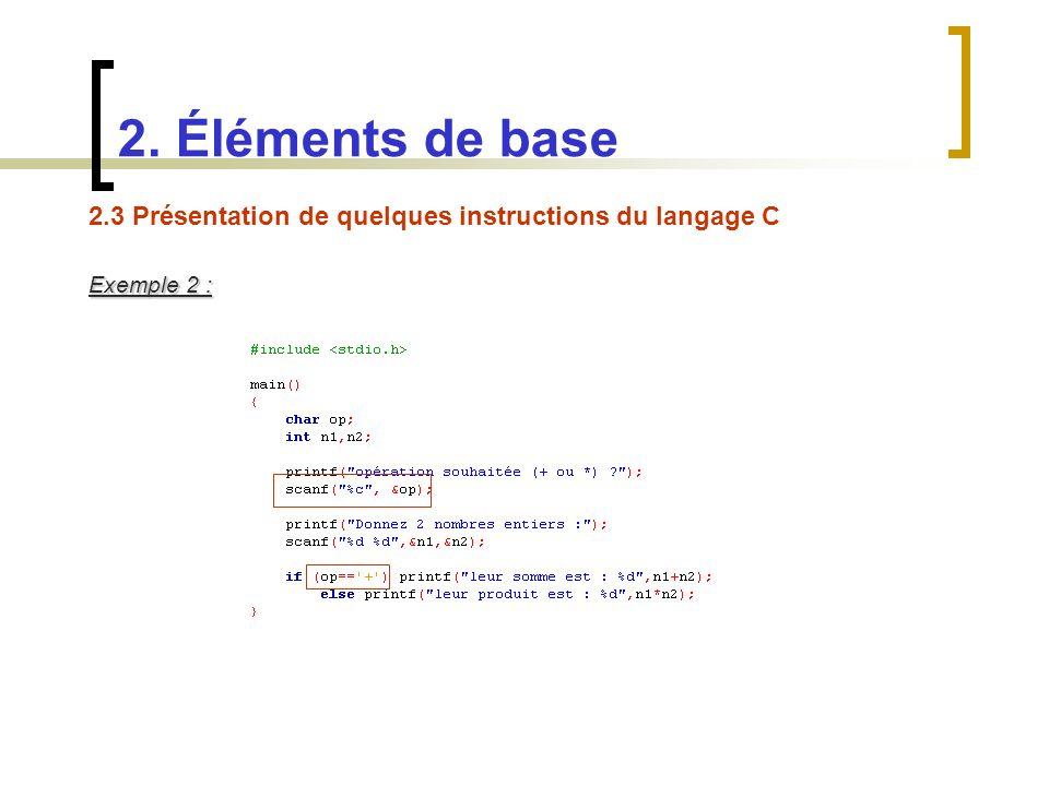 2. Éléments de base 2.3 Présentation de quelques instructions du langage C Exemple 2 :