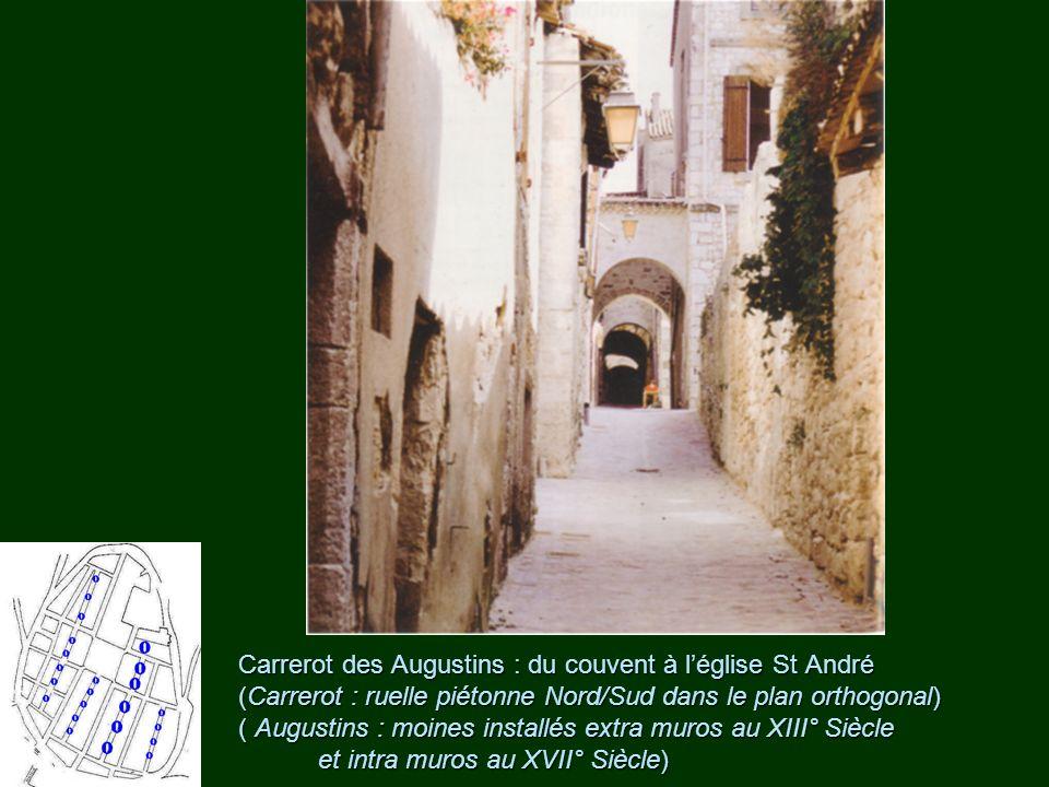 Carrerot des Augustins : du couvent à l'église St André (Carrerot : ruelle piétonne Nord/Sud dans le plan orthogonal) ( Augustins : moines installés extra muros au XIII° Siècle et intra muros au XVII° Siècle)