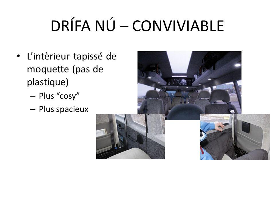 DRÍFA NÚ – CONVIVIABLE L'intèrieur tapissé de moquette (pas de plastique) Plus cosy Plus spacieux