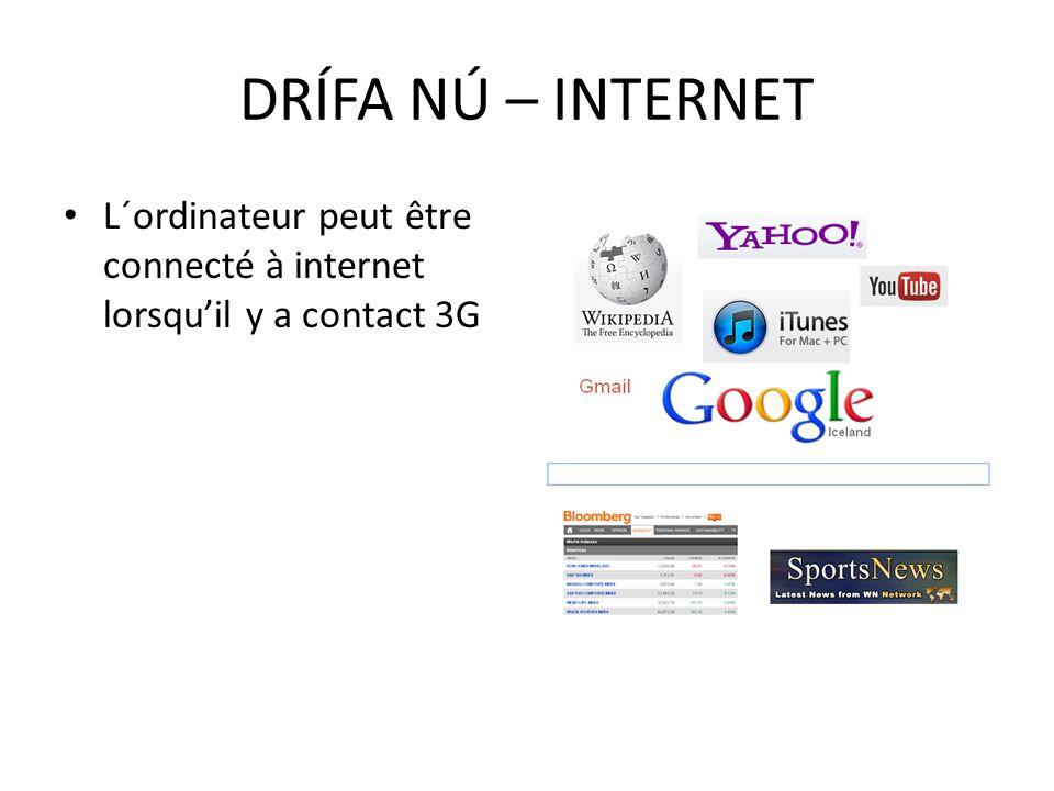DRÍFA NÚ – INTERNET L´ordinateur peut être connecté à internet lorsqu'il y a contact 3G