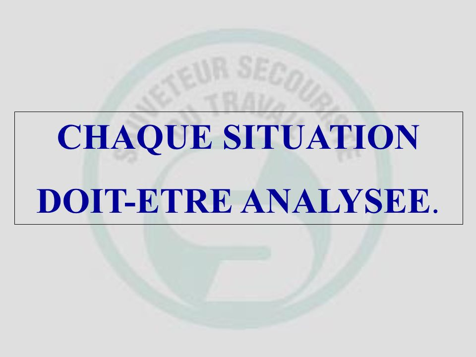 CHAQUE SITUATION DOIT-ETRE ANALYSEE.