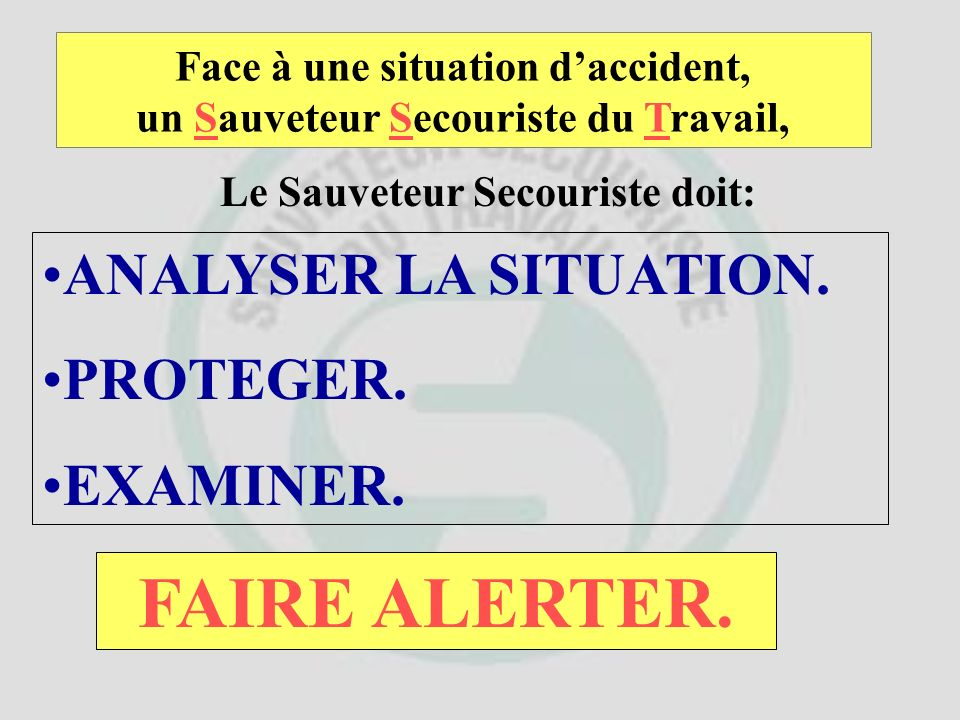 FAIRE ALERTER. ANALYSER LA SITUATION. PROTEGER. EXAMINER.