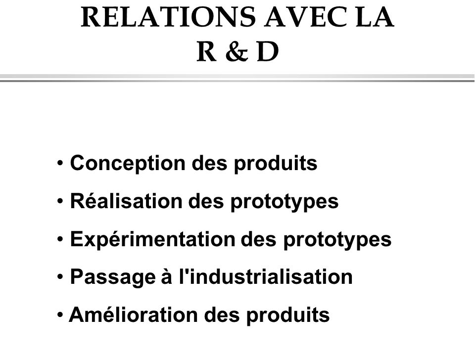 RELATIONS AVEC LA R & D Conception des produits