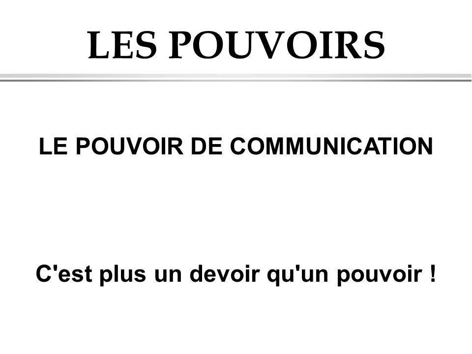 LE POUVOIR DE COMMUNICATION C est plus un devoir qu un pouvoir !