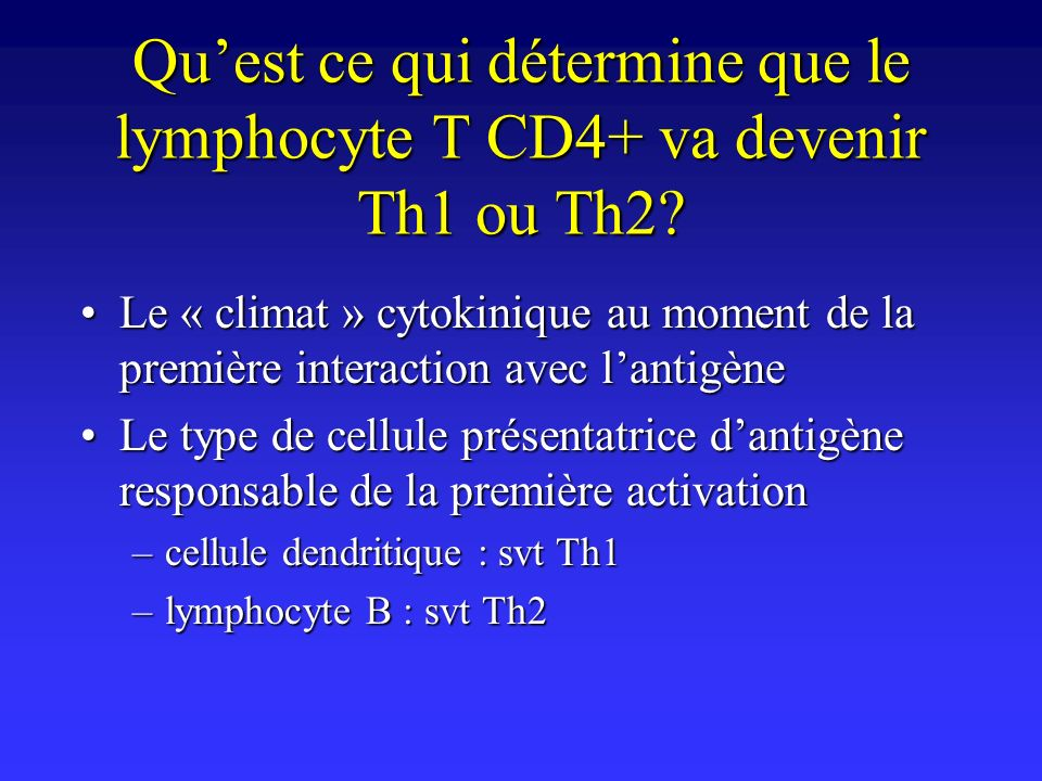 Qu'est ce qui détermine que le lymphocyte T CD4+ va devenir Th1 ou Th2