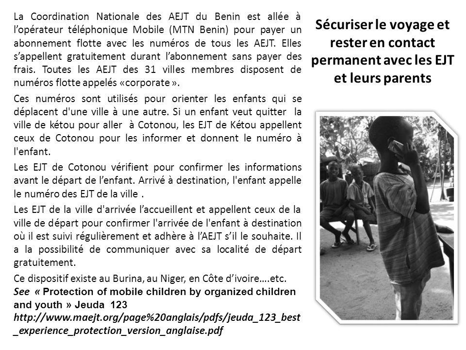 La Coordination Nationale des AEJT du Benin est allée à l'opérateur téléphonique Mobile (MTN Benin) pour payer un abonnement flotte avec les numéros de tous les AEJT. Elles s'appellent gratuitement durant l'abonnement sans payer des frais. Toutes les AEJT des 31 villes membres disposent de numéros flotte appelés «corporate ».