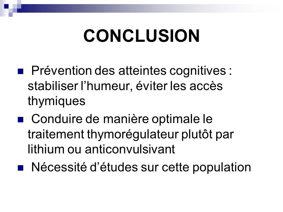 CONCLUSION Prévention des atteintes cognitives : stabiliser l'humeur, éviter les accès thymiques.