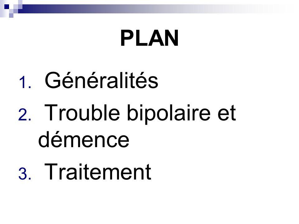 PLAN Généralités Trouble bipolaire et démence Traitement