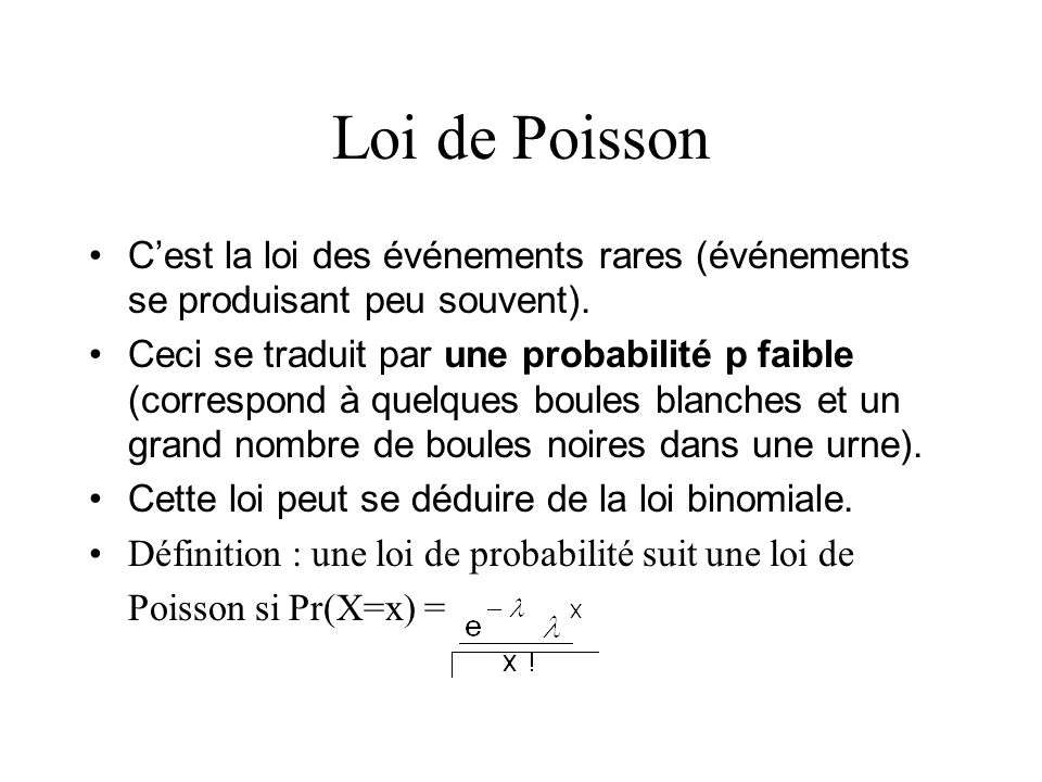Loi de Poisson C'est la loi des événements rares (événements se produisant peu souvent).