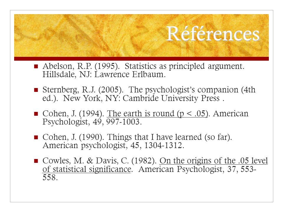 Références Abelson, R.P. (1995). Statistics as principled argument. Hillsdale, NJ: Lawrence Erlbaum.