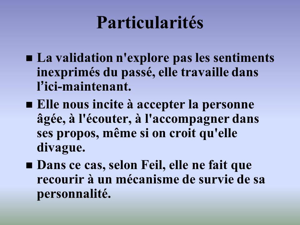 Particularités La validation n explore pas les sentiments inexprimés du passé, elle travaille dans l'ici-maintenant.